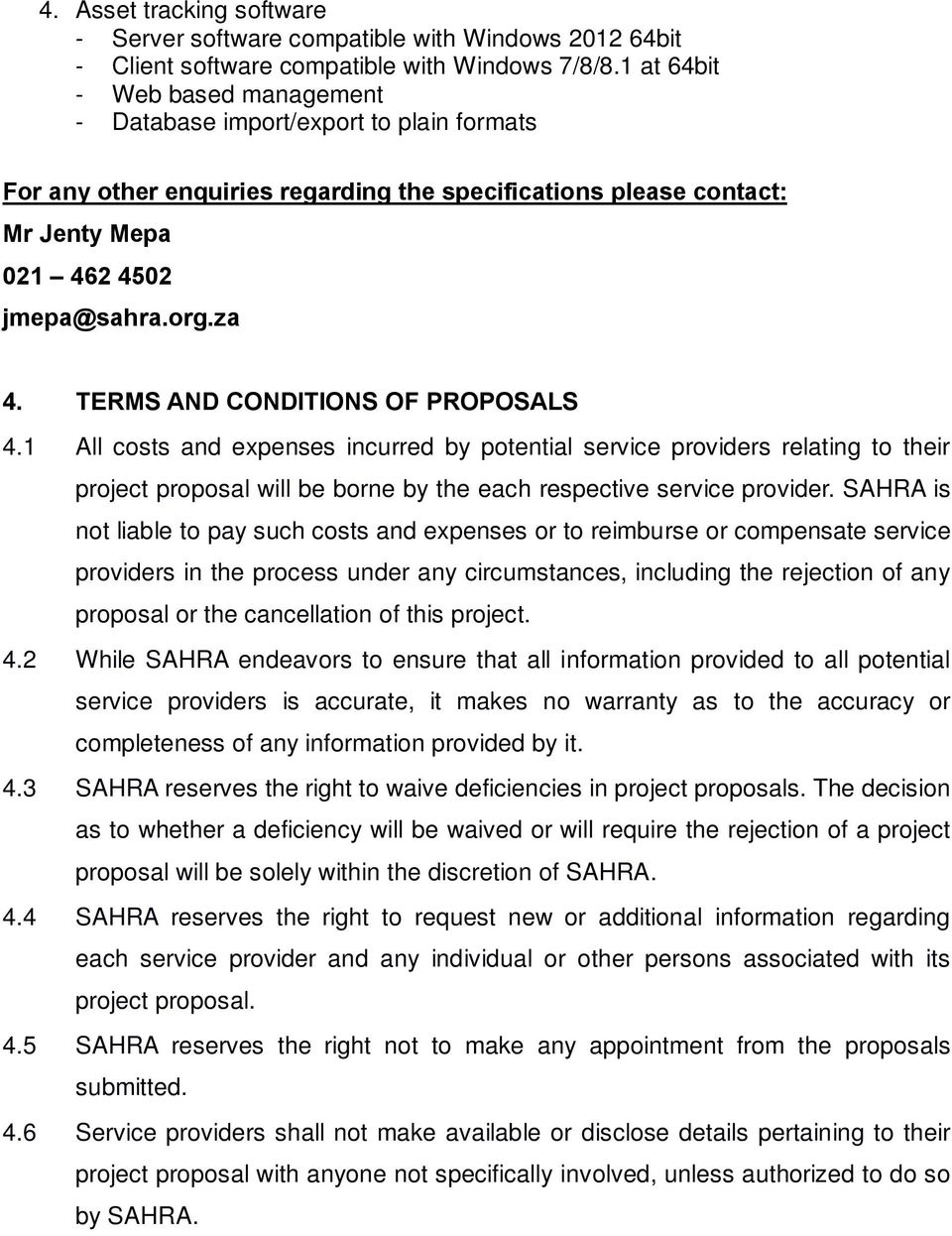 TERMS AND CONDITIONS OF PROPOSALS 4.1 All costs and expenses incurred by potential service providers relating to their project proposal will be borne by the each respective service provider.