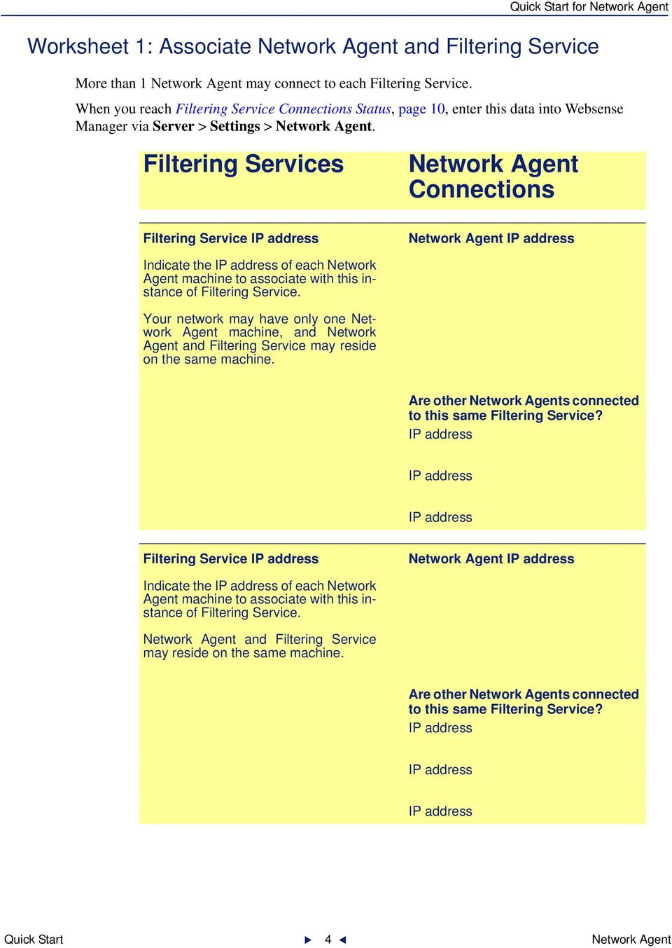 Filtering Services Network Agent Connections Filtering Service Network Agent Indicate the of each Network Agent machine to associate with this instance of Filtering Service.