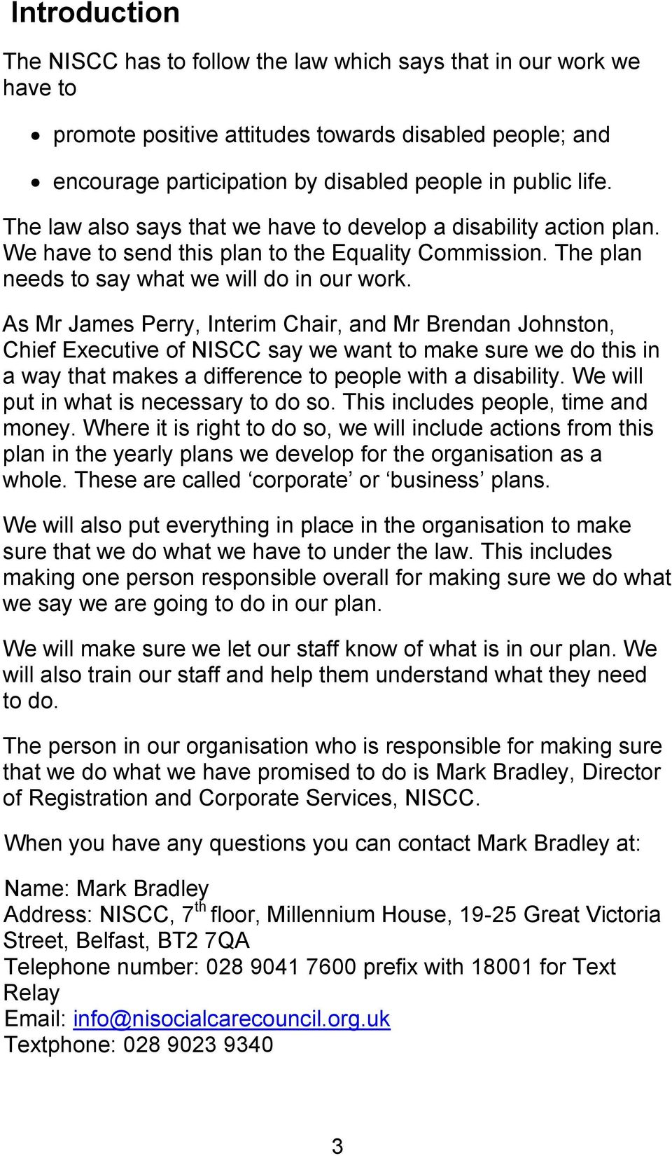 As Mr James Perry, Interim Chair, and Mr Brendan Johnston, Chief Executive of NISCC say we want to make sure we do this in a way that makes a difference to people with a disability.
