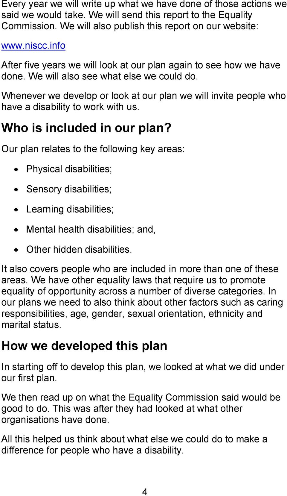 Whenever we develop or look at our plan we will invite people who have a disability to work with us. Who is included in our plan?