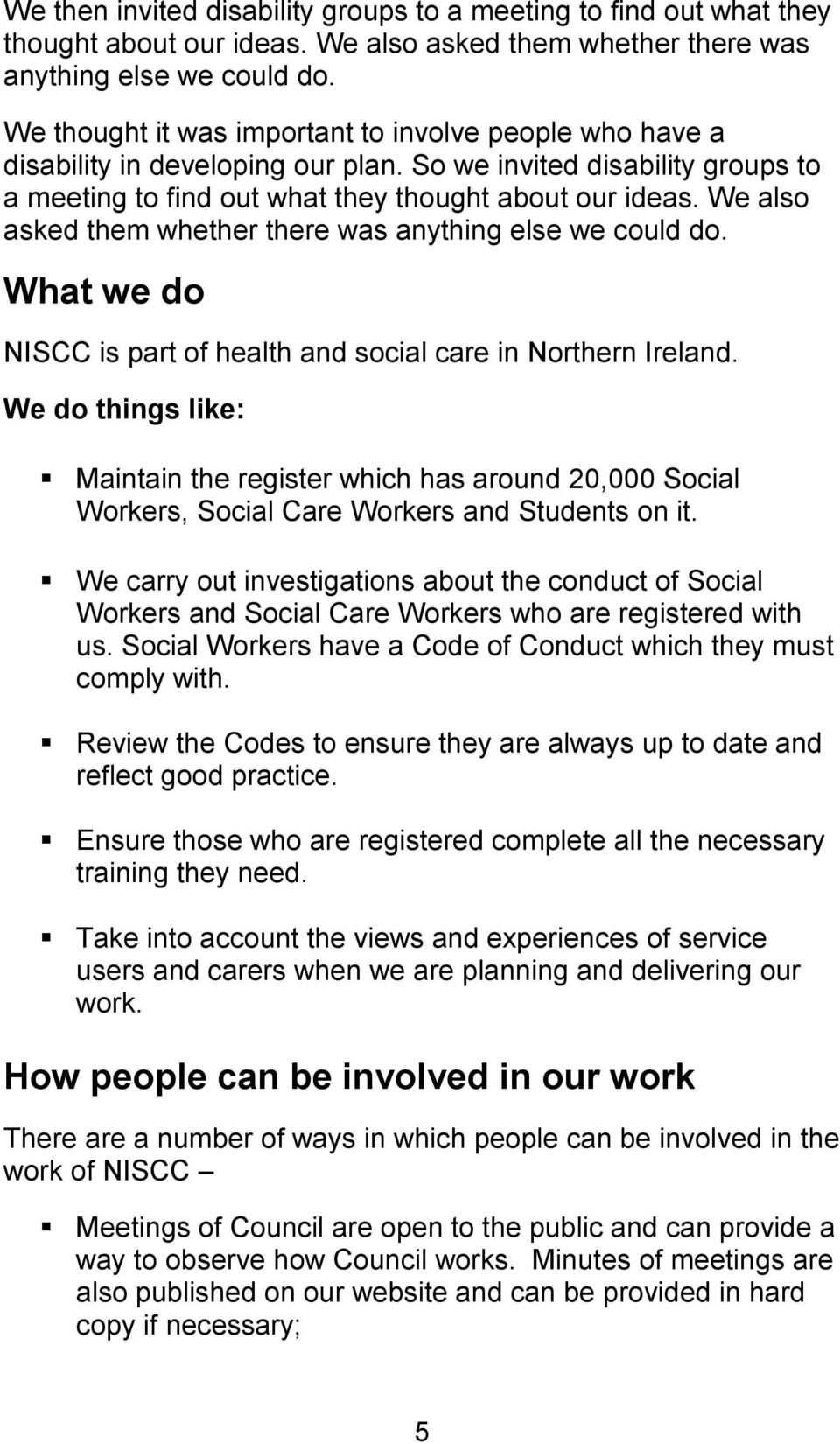We also asked them whether there was anything else we could do. What we do NISCC is part of health and social care in Northern Ireland.