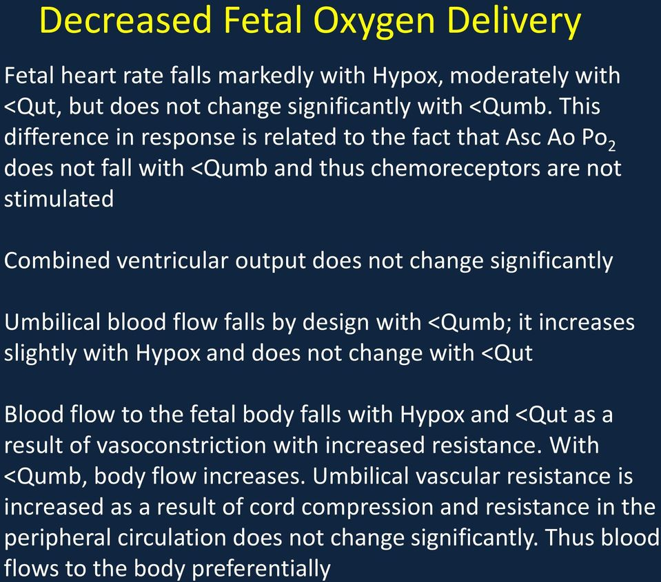 Umbilical blood flow falls by design with <Qumb; it increases slightly with Hypox and does not change with <Qut Blood flow to the fetal body falls with Hypox and <Qut as a result of