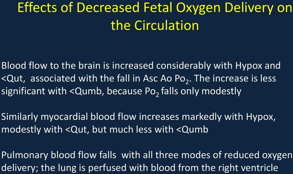 The increase is less significant with <Qumb, because Po 2 falls only modestly Similarly myocardial blood flow increases