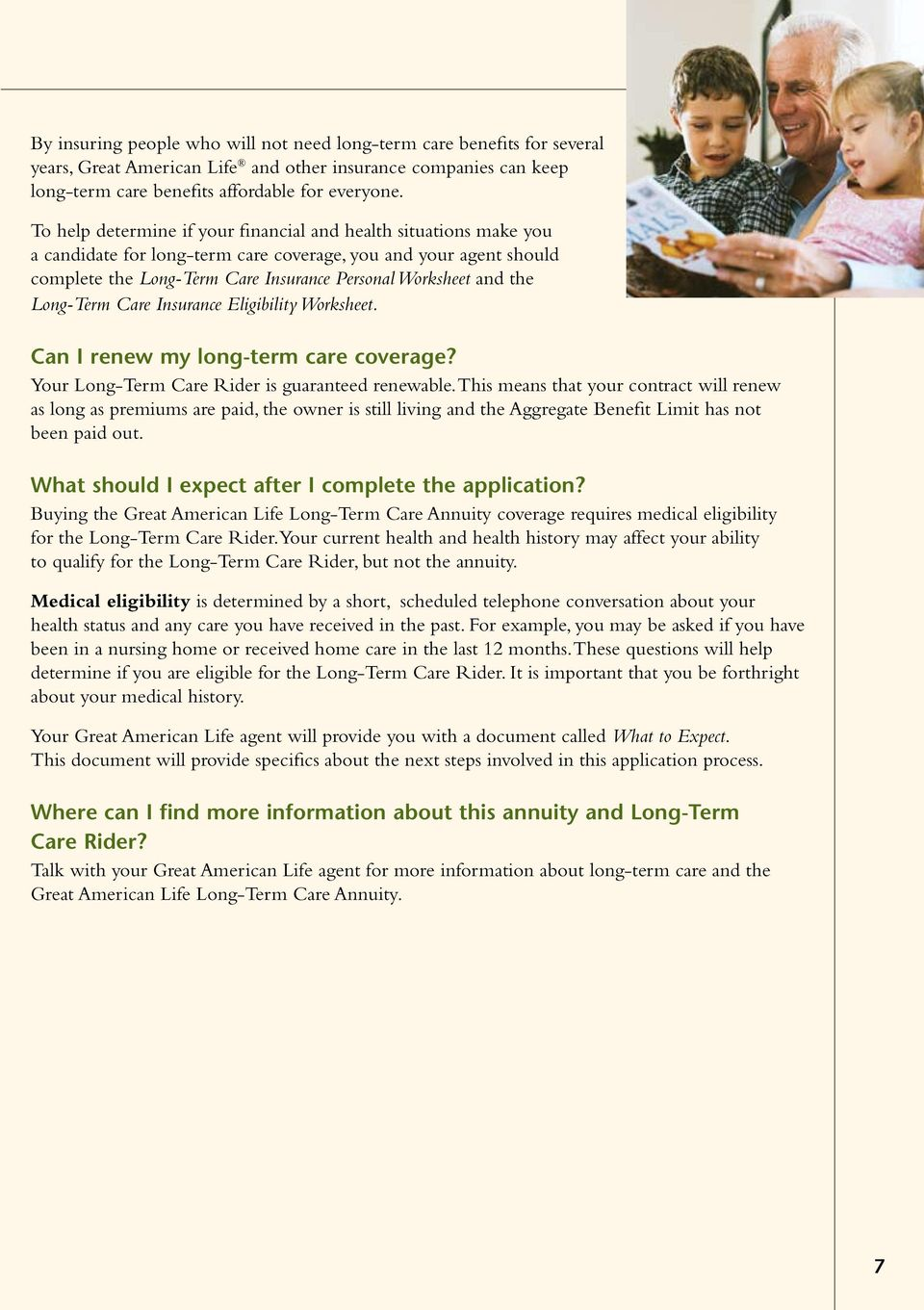 Long-Term Care Insurance Eligibility Worksheet. Can I renew my long-term care coverage? Your Long-Term Care Rider is guaranteed renewable.