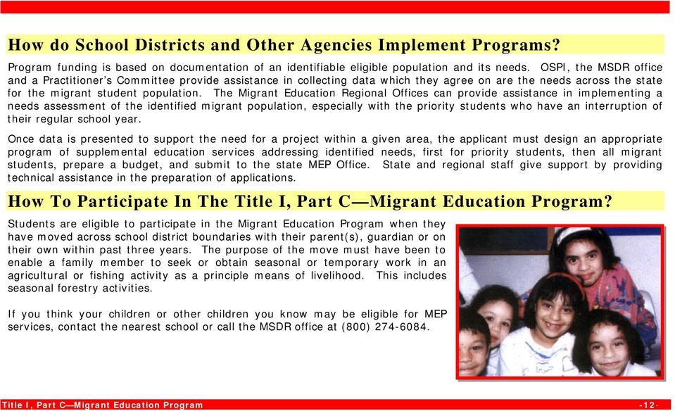 The Migrant Education Regional Offices can provide assistance in implementing a needs assessment of the identified migrant population, especially with the priority students who have an interruption
