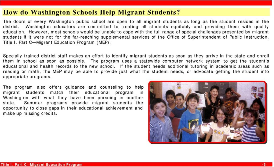 However, most schools would be unable to cope with the full range of special challenges presented by migrant students if it were not for the far-reaching supplemental services of the Office of