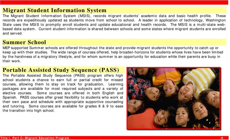 A leader in application of technology, Washington State uses the MSIS to promptly enroll students and update educational and health records. The MSIS is a multi-state webbased data system.