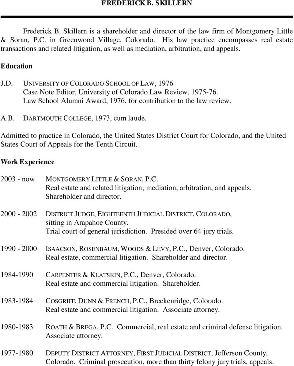 UNIVERSITY OF COLORADO SCHOOL OF LAW, 1976 Case Note Editor, University of Colorado Law Review, 1975-76. Law School Alumni Award, 1976, for contribution to the law review. A.B.