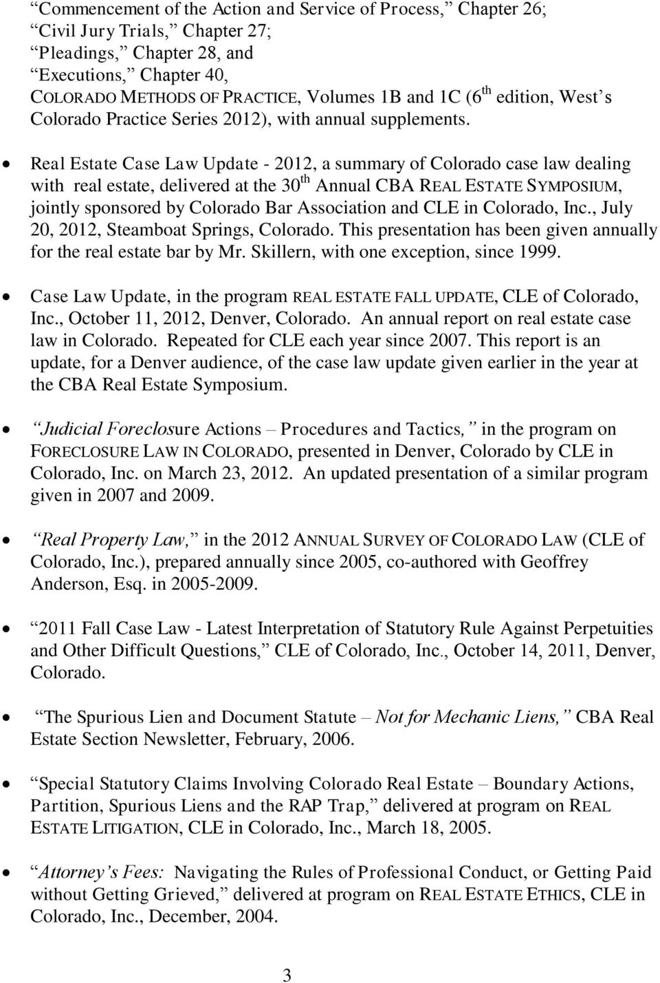 Real Estate Case Law Update - 2012, a summary of Colorado case law dealing with real estate, delivered at the 30 th Annual CBA REAL ESTATE SYMPOSIUM, jointly sponsored by Colorado Bar Association and