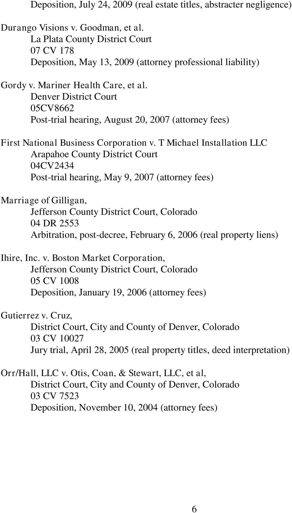 Denver District Court 05CV8662 Post-trial hearing, August 20, 2007 (attorney fees) First National Business Corporation v.