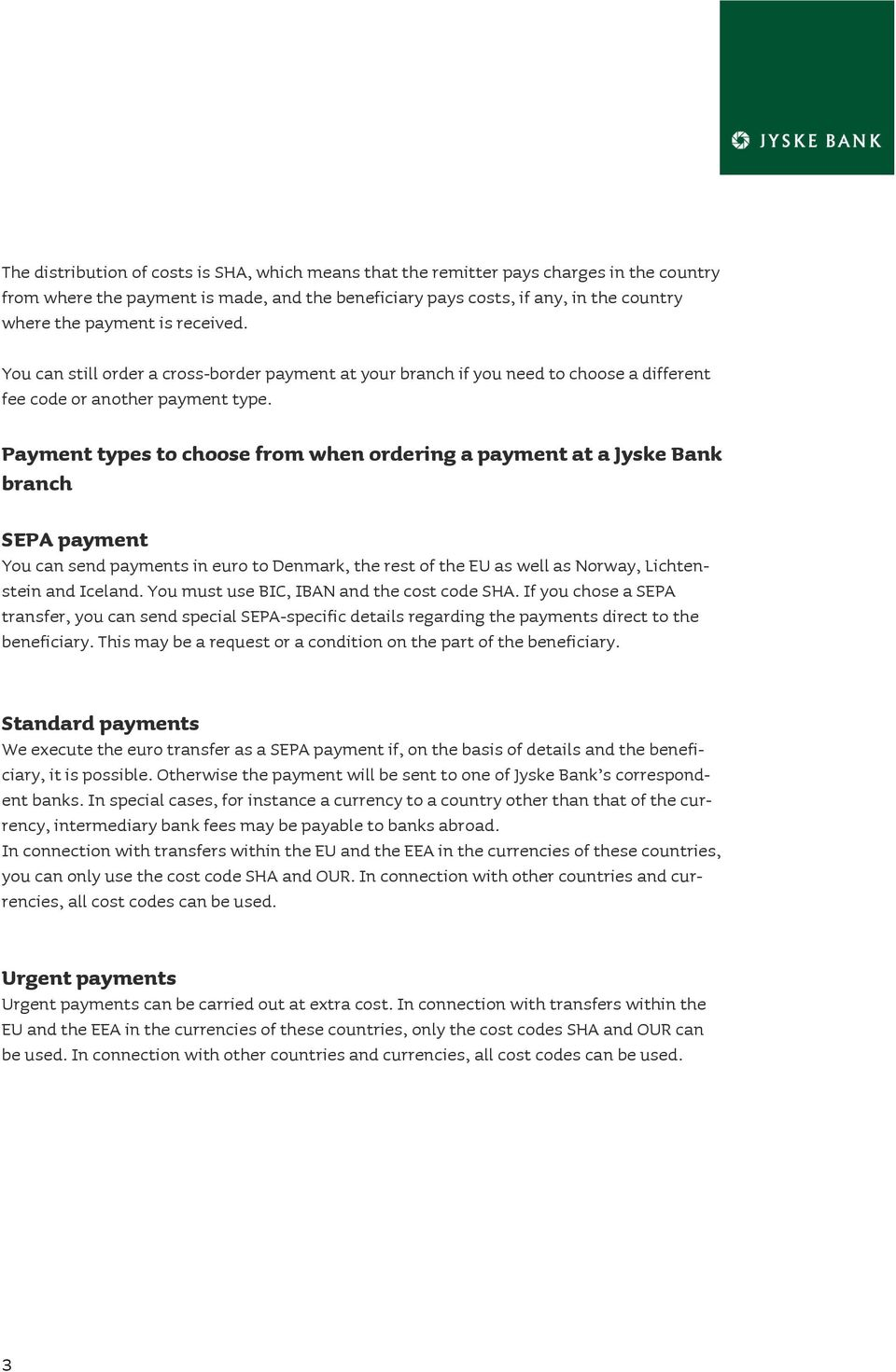 Payment types to choose from when ordering a payment at a Jyske Bank branch SEPA payment You can send payments in euro to Denmark, the rest of the EU as well as Norway, Lichtenstein and Iceland.