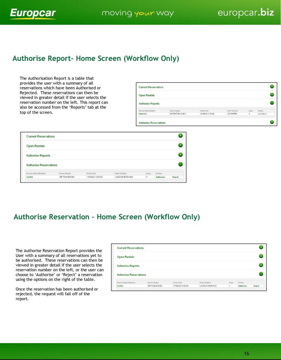Authorise Reservation Home Screen (Workflow Only) The Authorise Reservation Report provides the User with a summary of all reservations yet to be authorised.