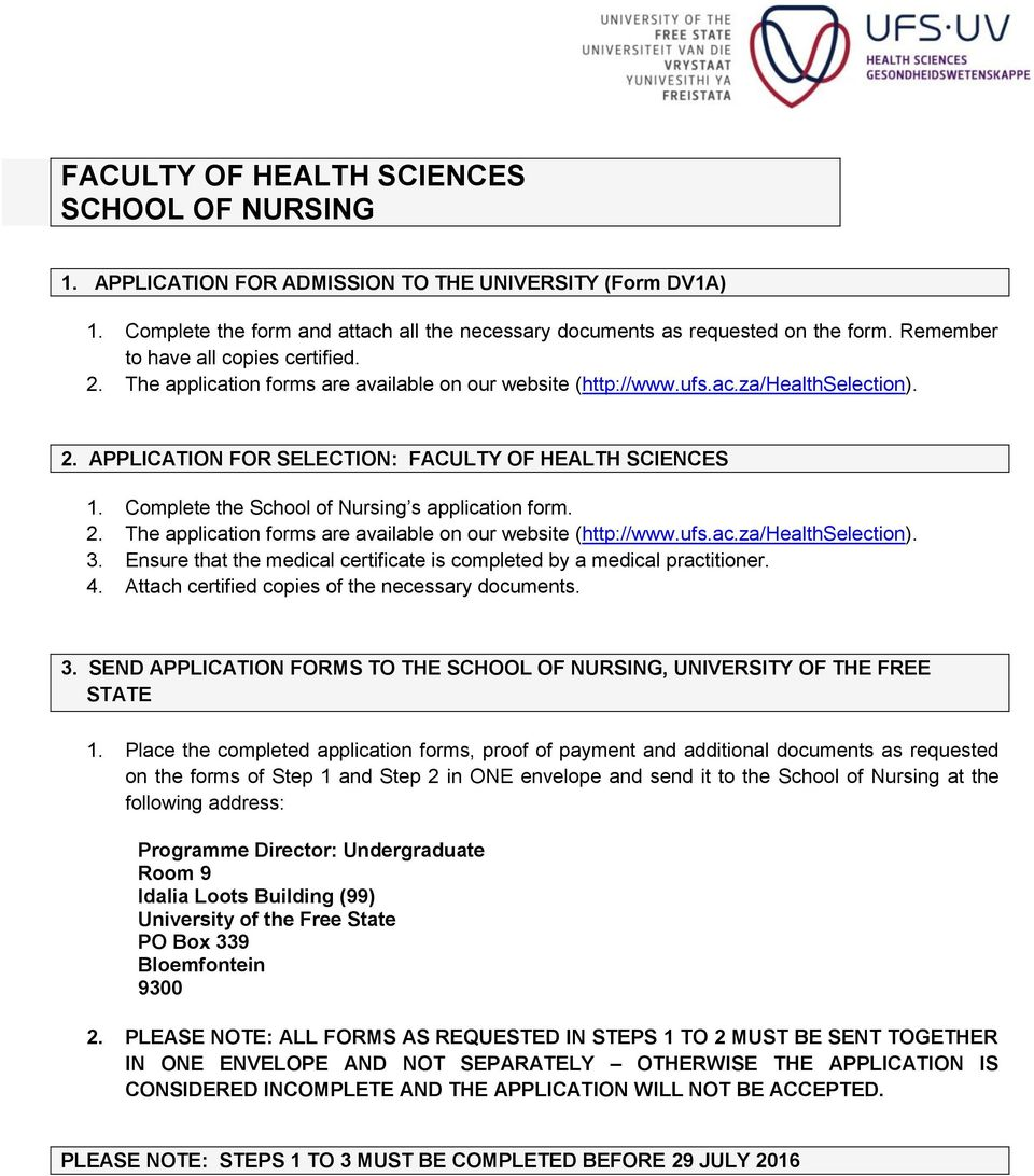 Complete the School of Nursing s application form. 2. The application forms are available on our website (http://www.ufs.ac.za/healthselection). 3.
