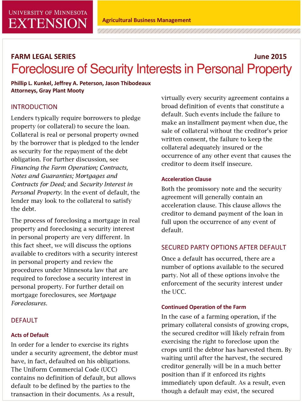 Collateral is real or personal property owned by the borrower that is pledged to the lender as security for the repayment of the debt obligation.