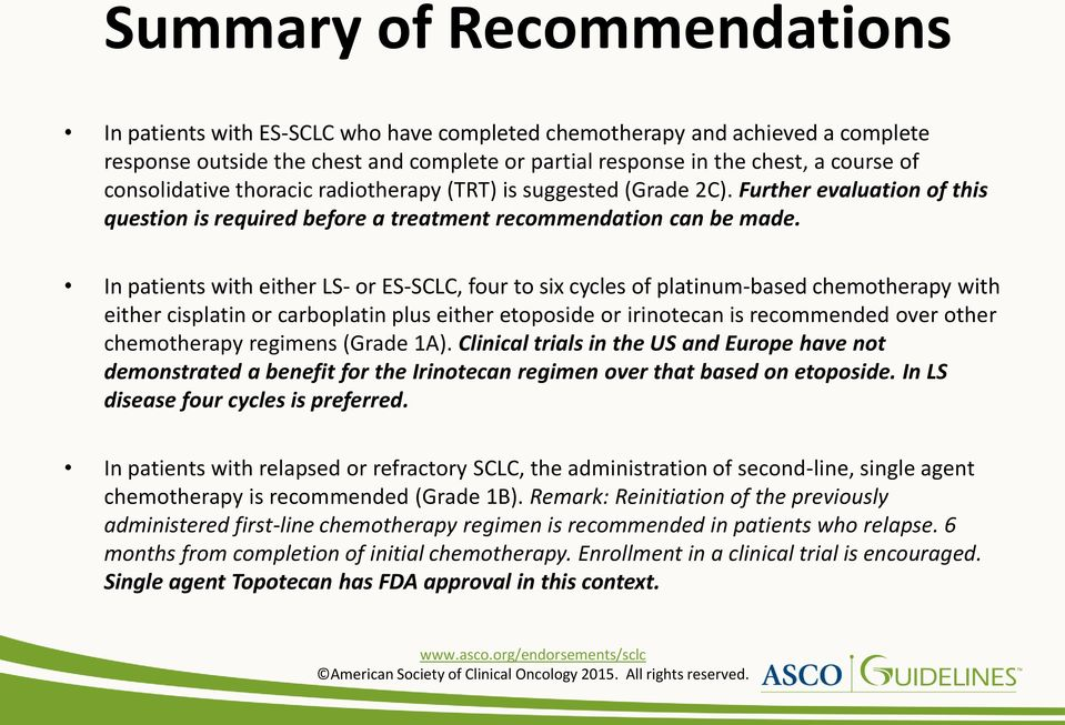 In patients with either LS- or ES-SCLC, four to six cycles of platinum-based chemotherapy with either cisplatin or carboplatin plus either etoposide or irinotecan is recommended over other