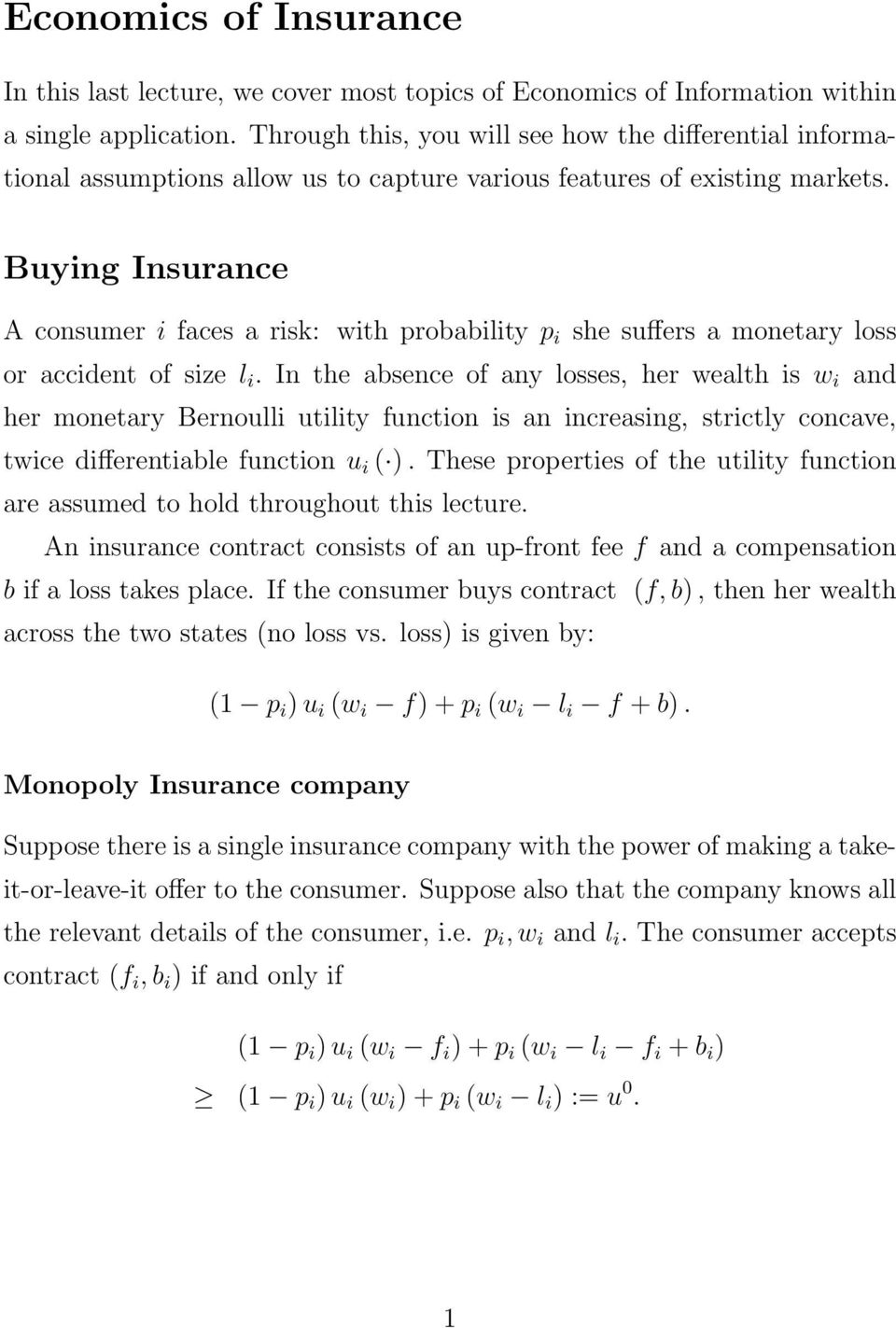 Buying Insurance A consumer i faces a risk: with probability p i she suffers a monetary loss or accident of size l i.