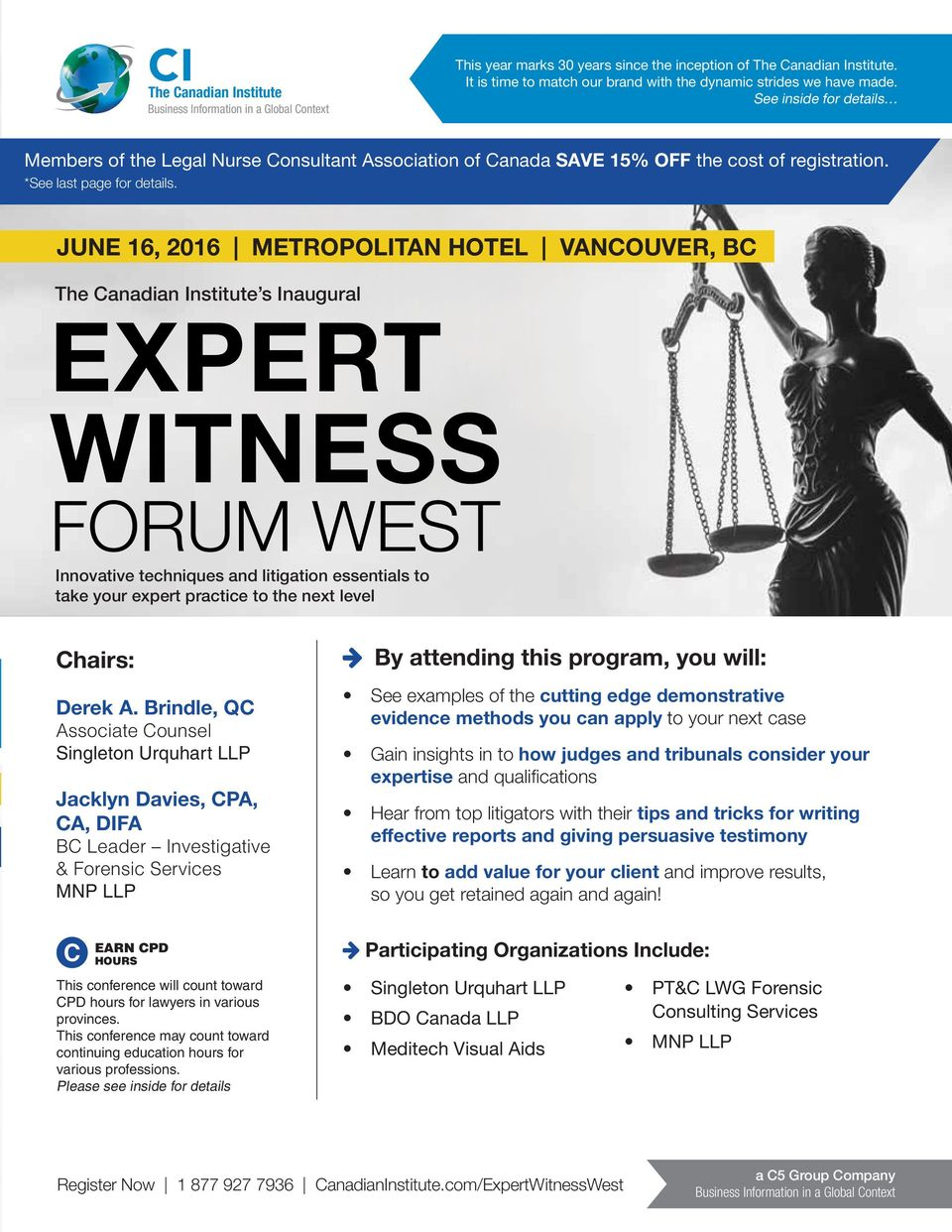 JUNE 16, 2016 METROPOLITAN HOTEL VANCOUVER, BC s Inaugural EXPERT WITNESS FORUM WEST Innovative techniques and litigation essentials to take your expert practice to the next level Chairs: Derek A.