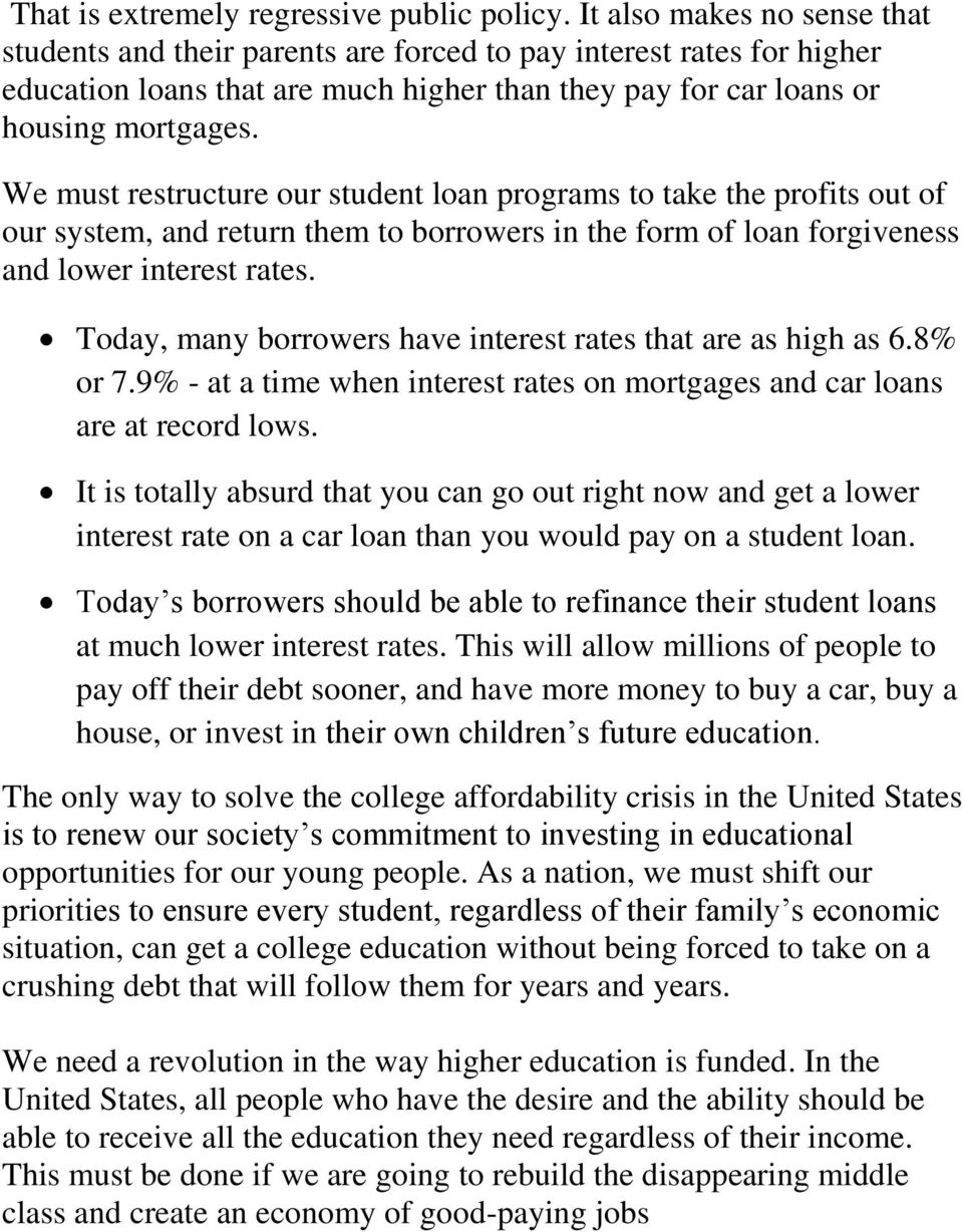 We must restructure our student loan programs to take the profits out of our system, and return them to borrowers in the form of loan forgiveness and lower interest rates.