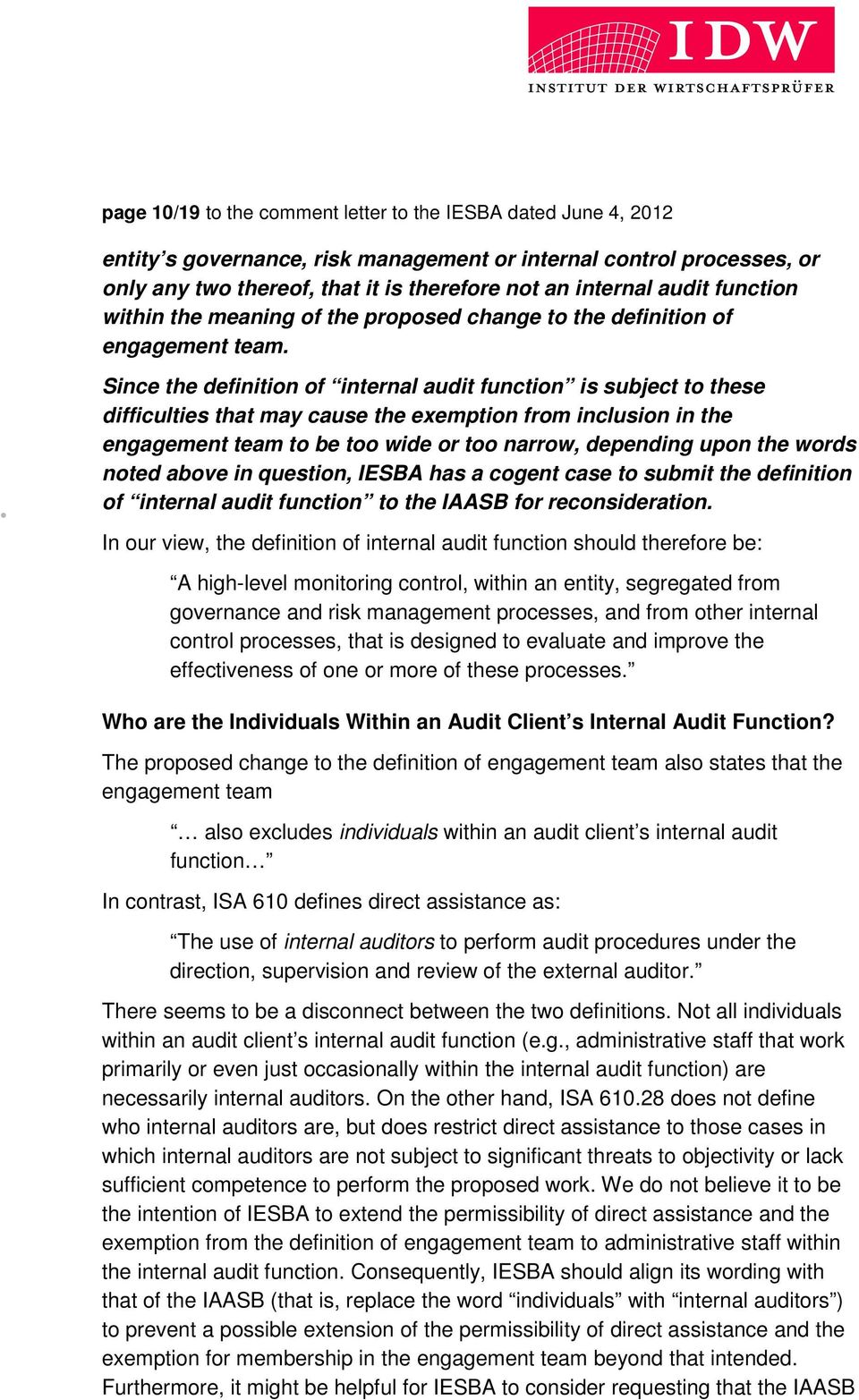 Since the definition of internal audit function is subject to these difficulties that may cause the exemption from inclusion in the engagement team to be too wide or too narrow, depending upon the