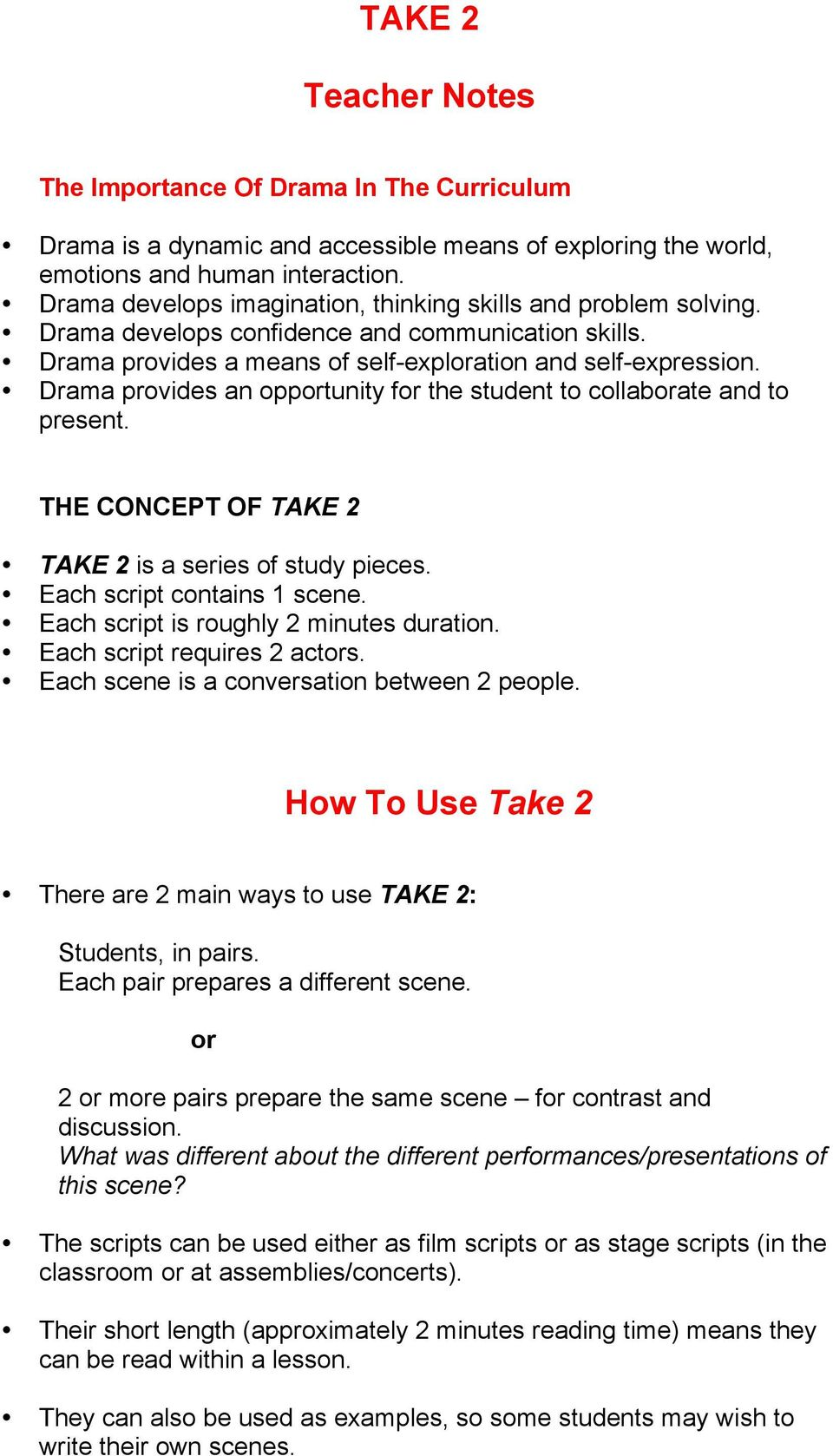 Drama provides an opportunity for the student to collaborate and to present. THE CONCEPT OF TAKE 2 TAKE 2 is a series of study pieces. Each script contains 1 scene.