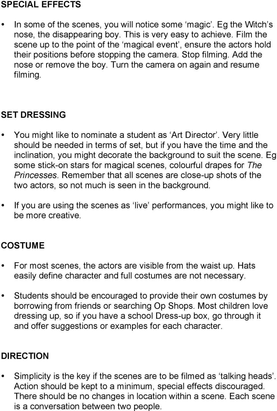 Turn the camera on again and resume filming. SET DRESSING You might like to nominate a student as Art Director.