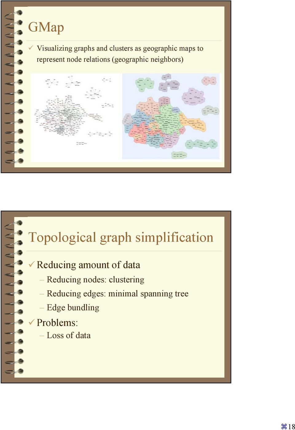 simplification Reducing amount of data Reducing nodes: clustering