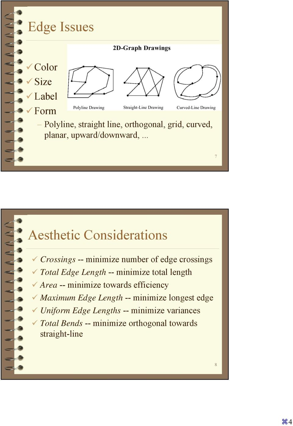 .. 7 Aesthetic Considerations Crossings -- minimize number of edge crossings Total Edge Length --