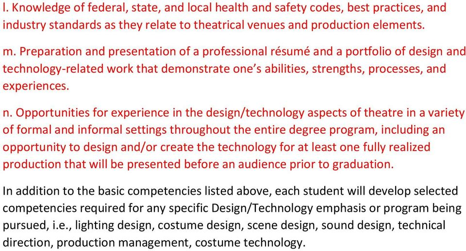 Opportunities for experience in the design/technology aspects of theatre in a variety of formal and informal settings throughout the entire degree program, including an opportunity to design and/or