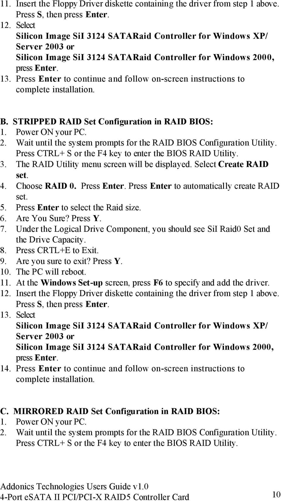 Press Enter to continue and follow on-screen instructions to complete installation. B. STRIPPED RAID Set Configuration in RAID BIOS: 1. Power ON your PC. 2.
