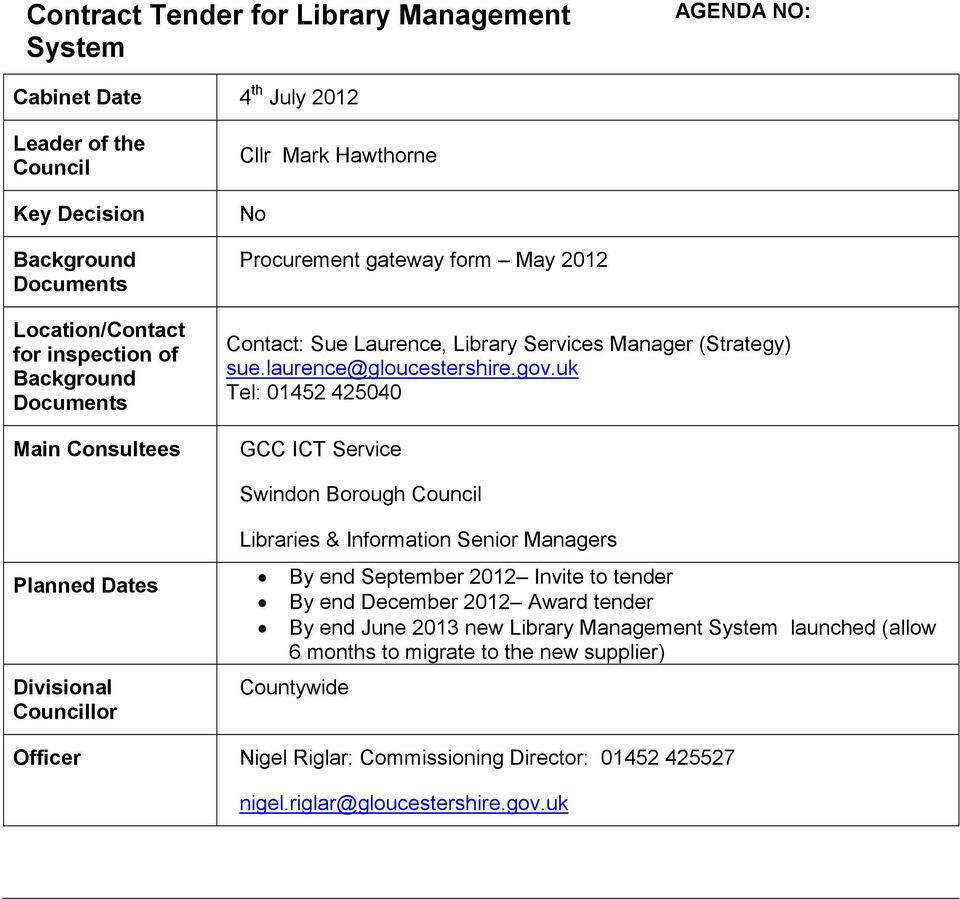 uk Tel: 01452 425040 GCC ICT Service Swindon Borough Council Planned Dates Divisional Councillor Libraries & Information Senior Managers By end September 2012 Invite to tender By end December
