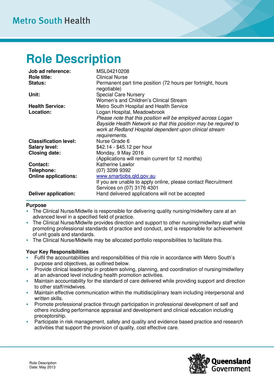 Network so that this position may be required to work at Redland Hospital dependent upon clinical stream requirements. Classification level: Nurse Grade 6 Salary level: $42.14 - $45.