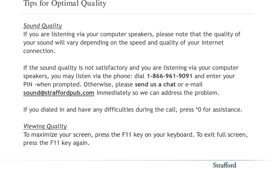 If the sound quality is not satisfactory and you are listening via your computer speakers, you may listen via the phone: dial 1-866-961-9091 and enter your PIN -when prompted.