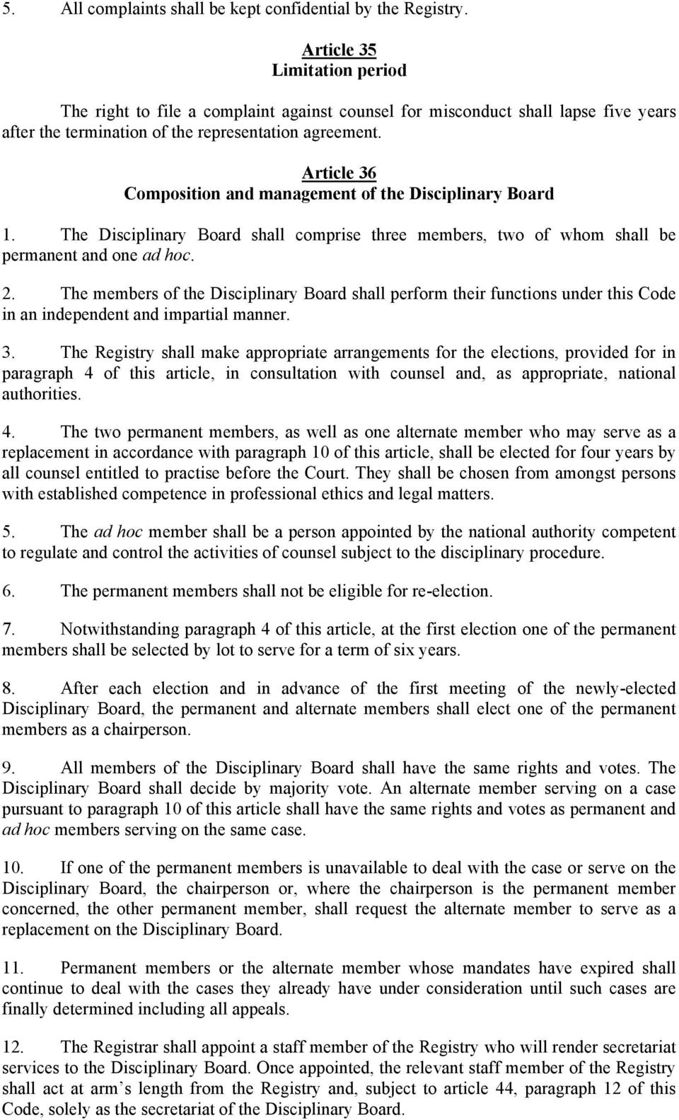 Article 36 Composition and management of the Disciplinary Board 1. The Disciplinary Board shall comprise three members, two of whom shall be permanent and one ad hoc. 2.