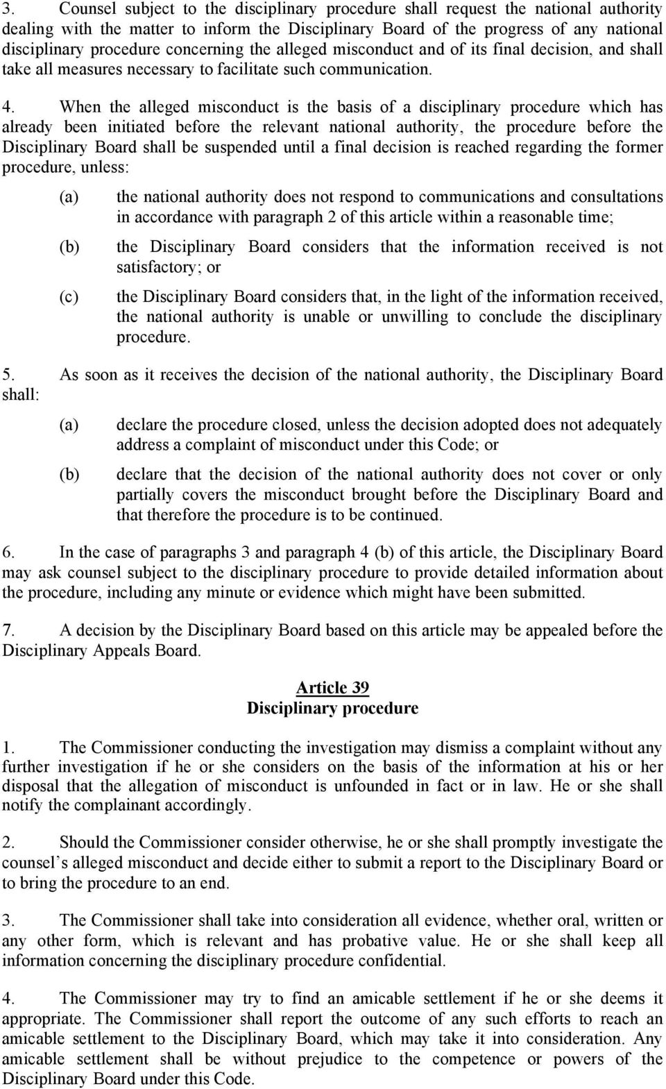 When the alleged misconduct is the basis of a disciplinary procedure which has already been initiated before the relevant national authority, the procedure before the Disciplinary Board shall be