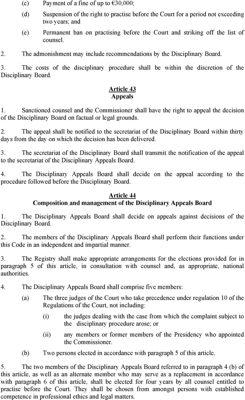 Article 43 Appeals 1. Sanctioned counsel and the Commissioner shall have the right to appeal the decision of the Disciplinary Board on factual or legal grounds. 2.