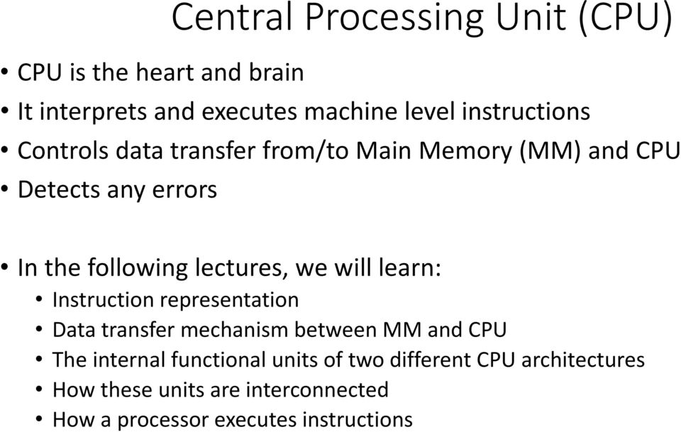 lectures, we will learn: Instruction representation Data transfer mechanism between MM and CPU The internal