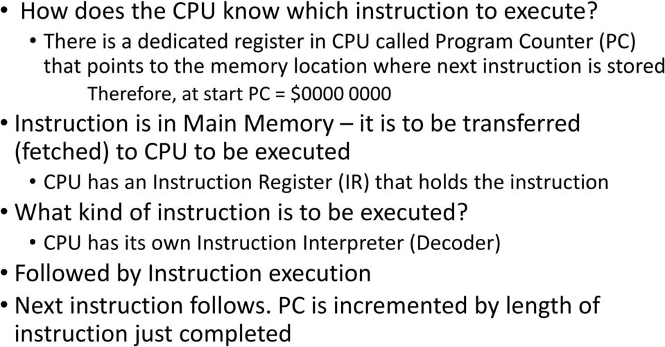 at start PC = $0000 0000 Instruction is in Main Memory it is to be transferred (fetched) to CPU to be executed CPU has an Instruction Register