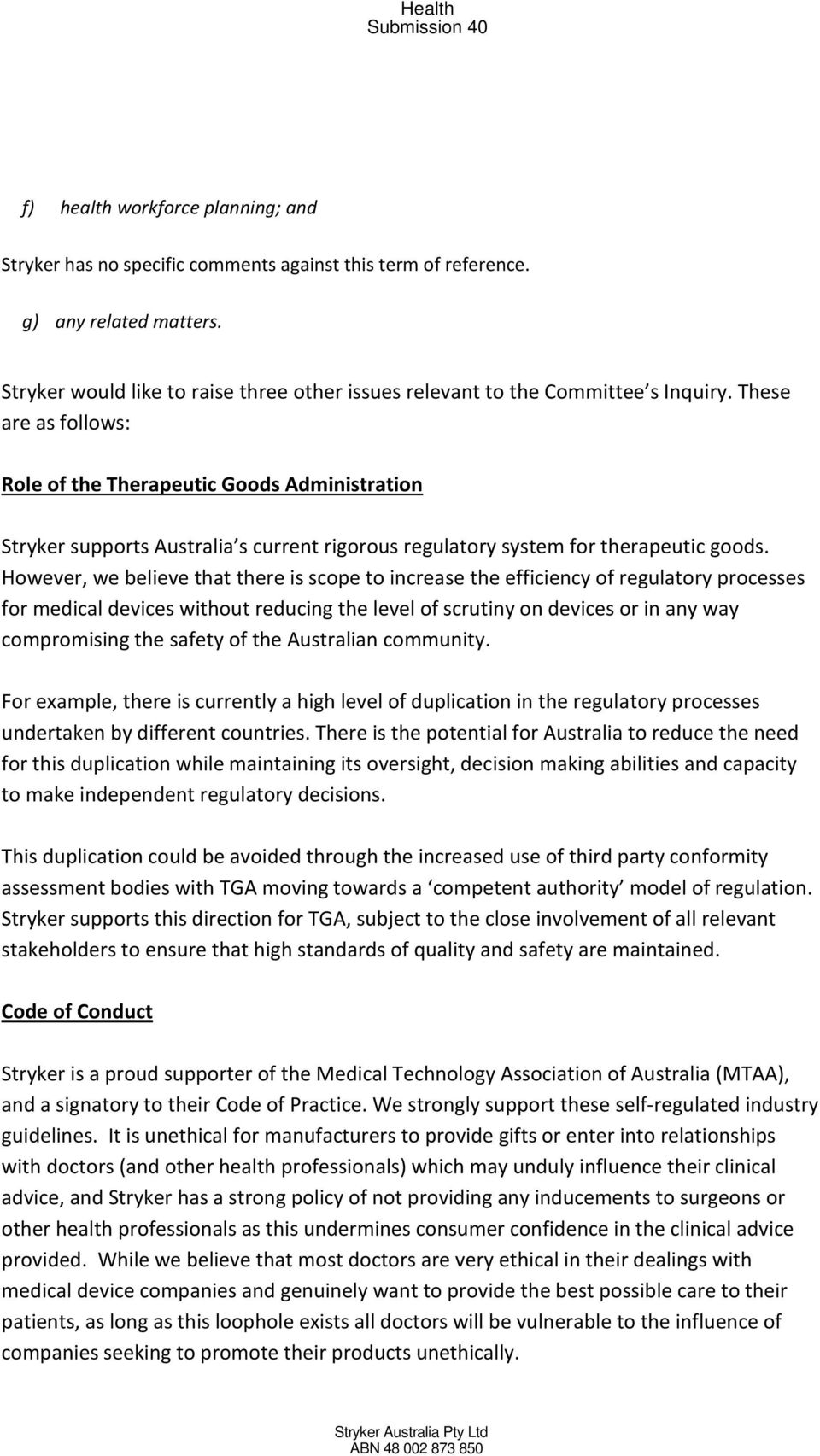 These are as follows: Role of the Therapeutic Goods Administration Stryker supports Australia s current rigorous regulatory system for therapeutic goods.