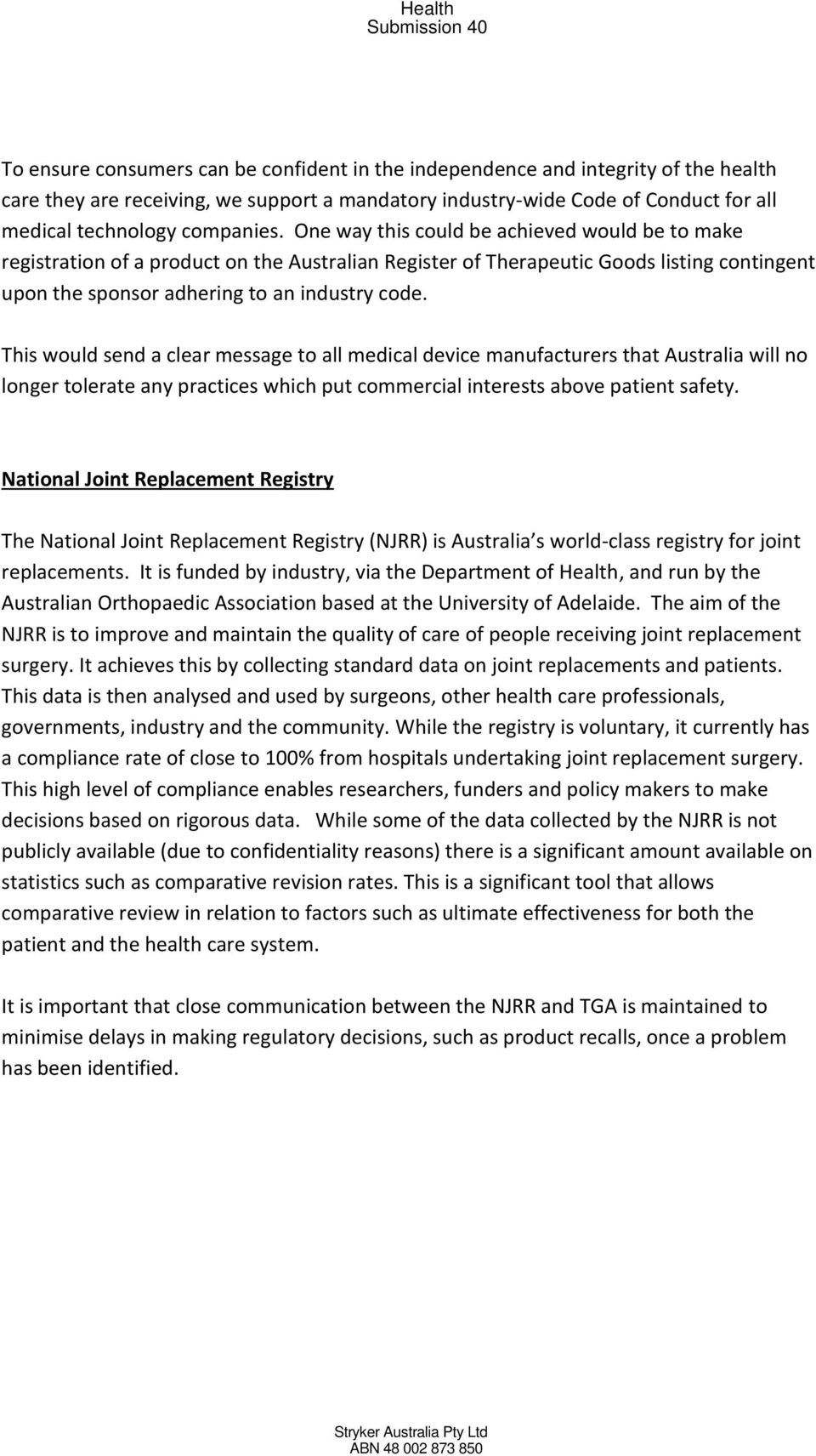 This would send a clear message to all medical device manufacturers that Australia will no longer tolerate any practices which put commercial interests above patient safety.