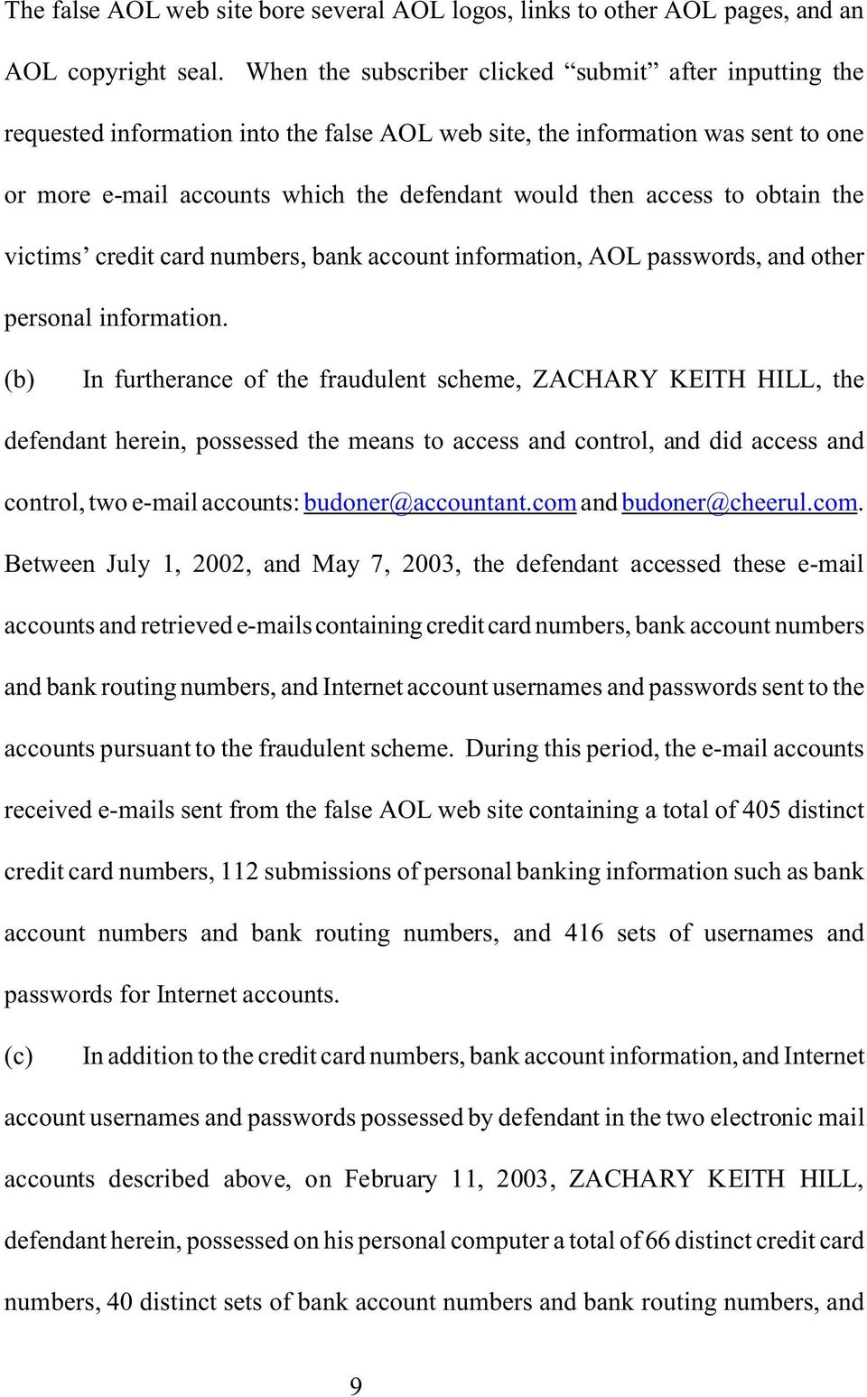 to obtain the victims credit card numbers, bank account information, AOL passwords, and other personal information.