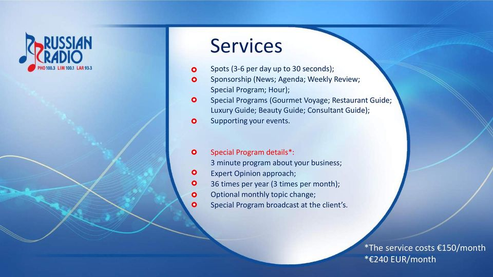 Special Program details*: 3 minute program about your business; Expert Opinion approach; 36 times per year (3 times per