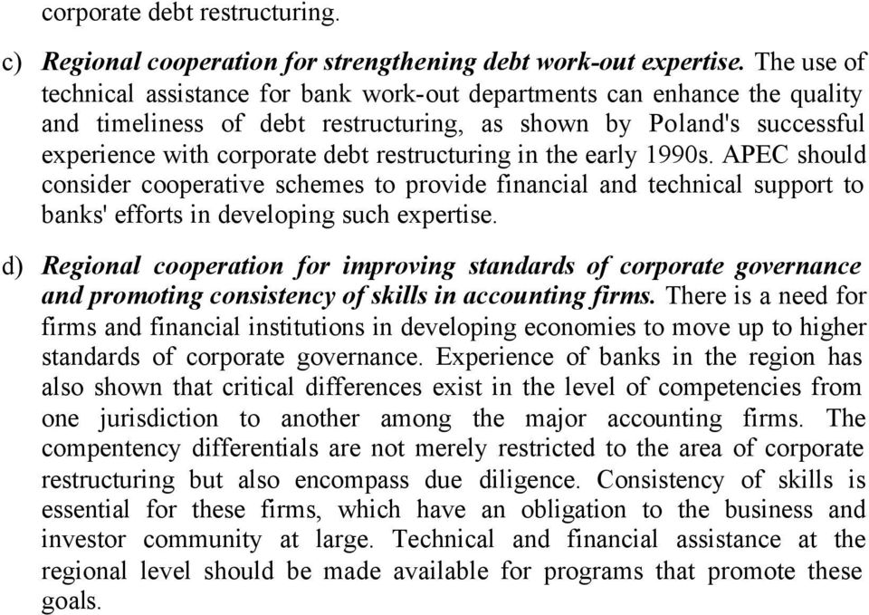 restructuring in the early 1990s. APEC should consider cooperative schemes to provide financial and technical support to banks' efforts in developing such expertise.