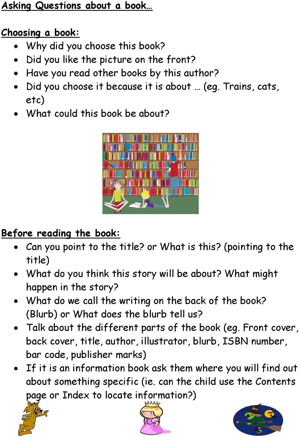 What might happen in the story? What do we call the writing on the back of the book? (Blurb) or What does the blurb tell us? Talk about the different parts of the book (eg.