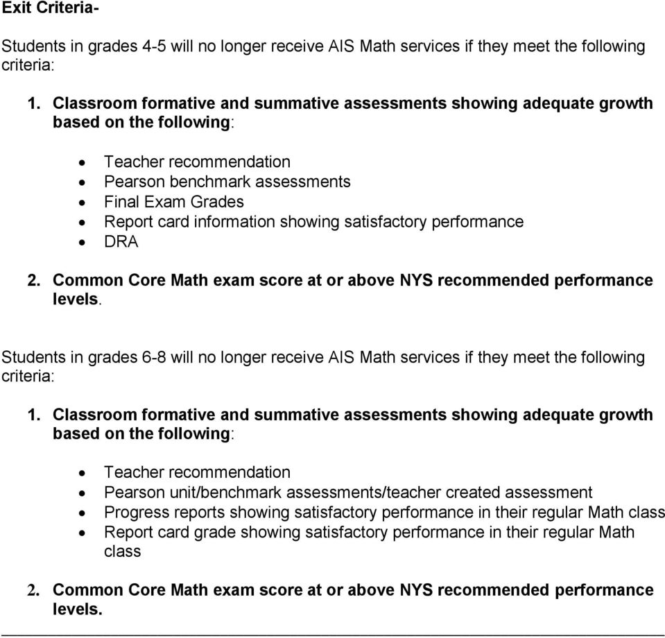 Common Core Math exam score at or above NYS recommended performance Students in grades 6-8 will no longer receive AIS Math services if they meet the following criteria: based on the