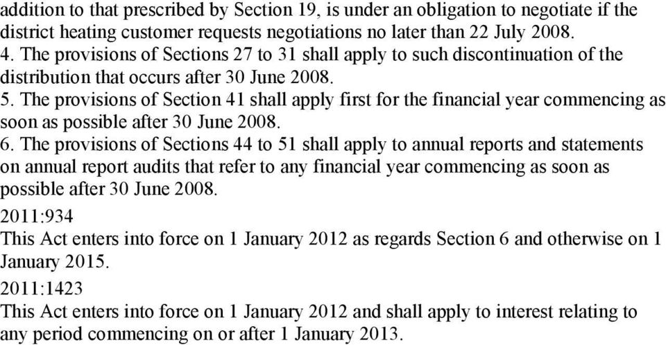 The provisions of Section 41 shall apply first for the financial year commencing as soon as possible after 30 June 2008. 6.