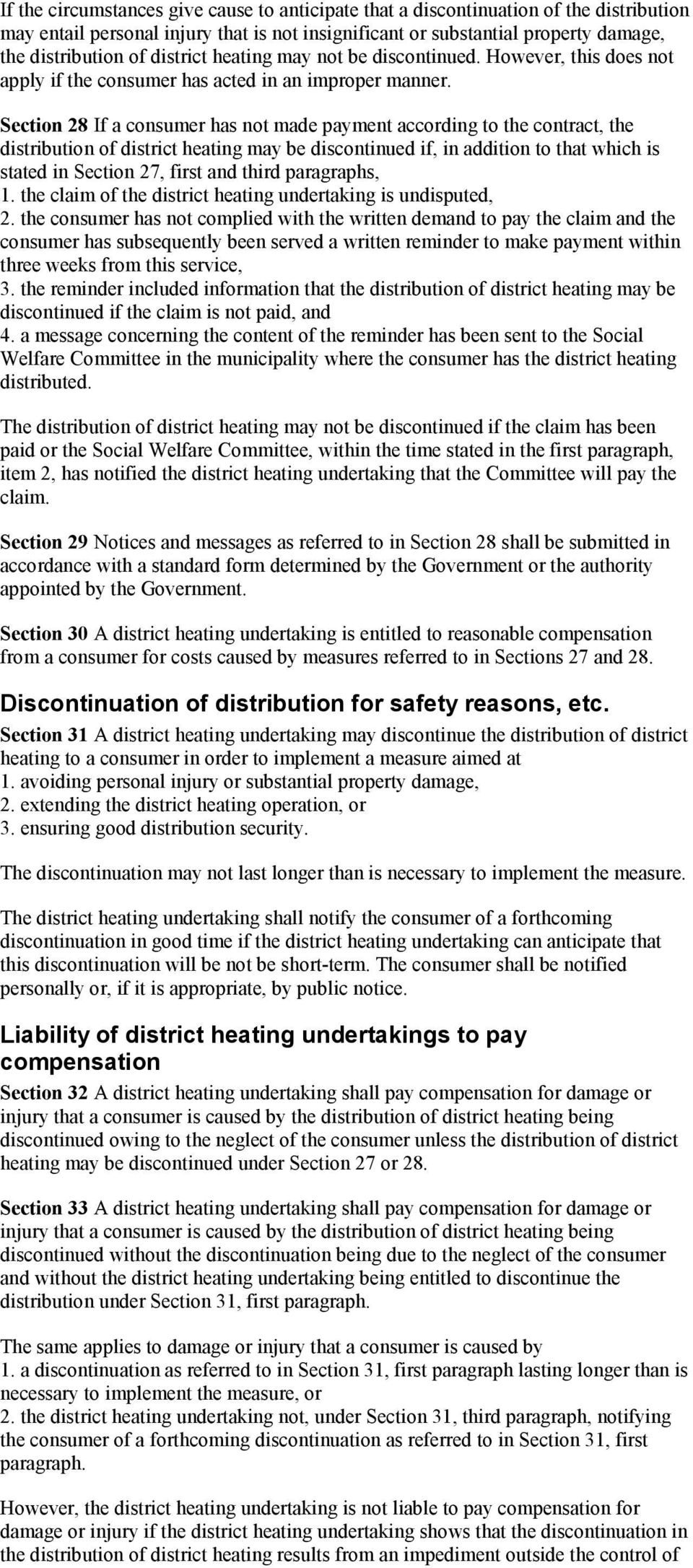 Section 28 If a consumer has not made payment according to the contract, the distribution of district heating may be discontinued if, in addition to that which is stated in Section 27, first and