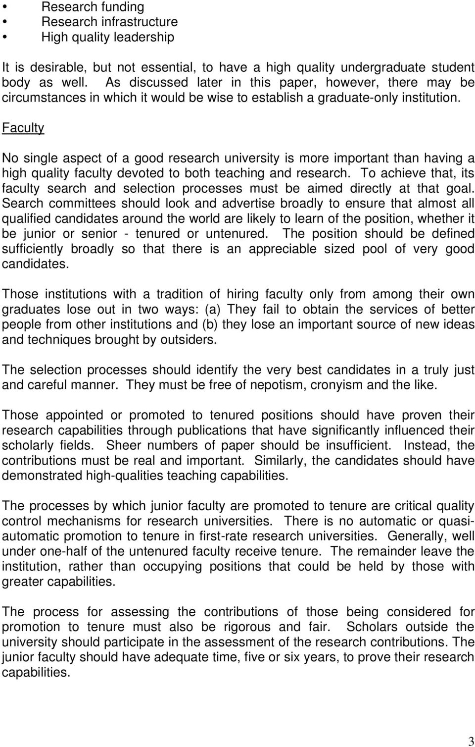 Faculty No single aspect of a good research university is more important than having a high quality faculty devoted to both teaching and research.