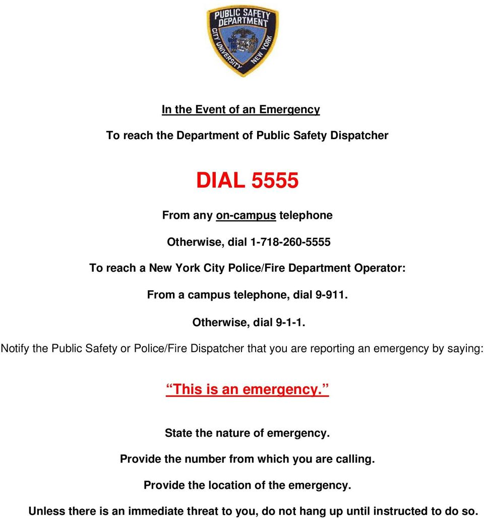 Notify the Public Safety or Police/Fire Dispatcher that you are reporting an emergency by saying: This is an emergency.