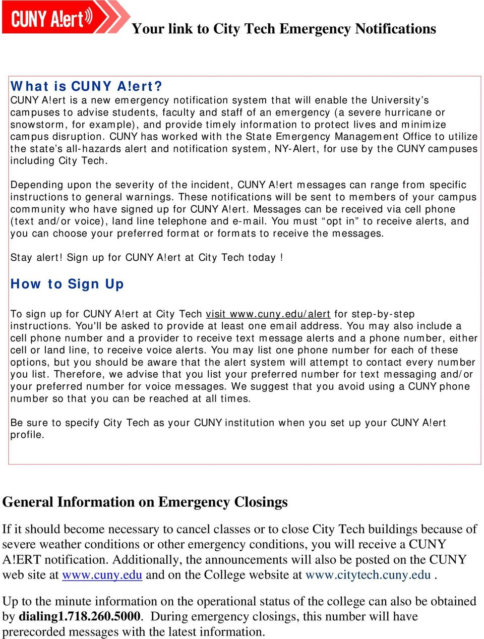 ert is a new emergency notification system that will enable the University s campuses to advise students, faculty and staff of an emergency (a severe hurricane or snowstorm, for example), and provide
