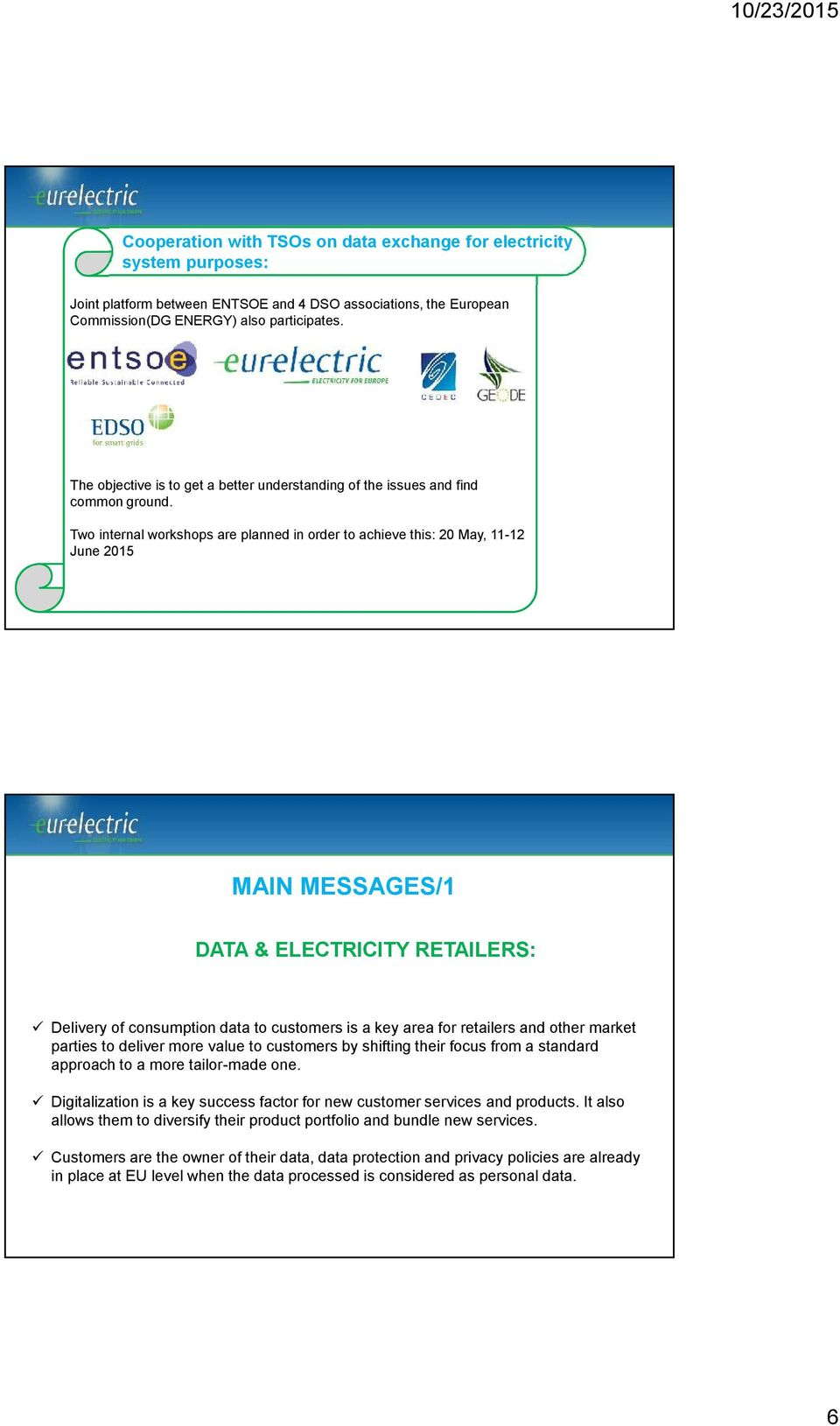 Two internal workshops are planned in order to achieve this: 20 May, 11-12 June 2015 MAIN MESSAGES/1 DATA & ELECTRICITY RETAILERS: Delivery of consumption data to customers is a key area for